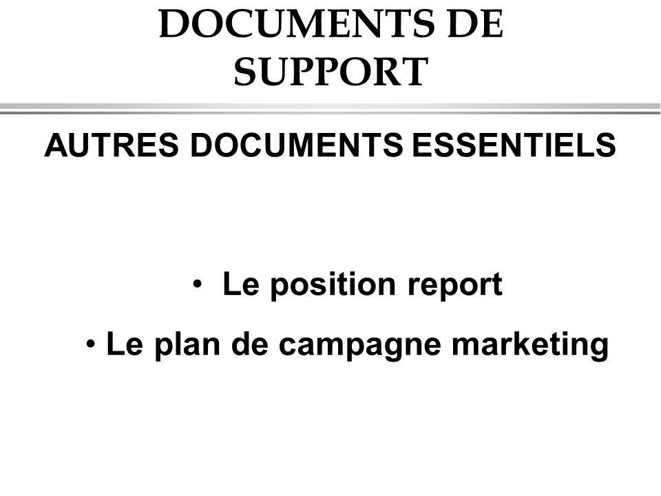 DOCUMENTS DE SUPPORT AUTRES DOCUMENTS ESSENTIELS • Le position report • Le plan de campagne marketing