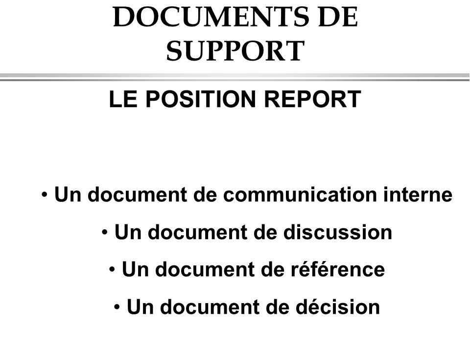 DOCUMENTS DE SUPPORT LE POSITION REPORT • Un document de communication interne • Un document de discussion • Un document de référence • Un document de