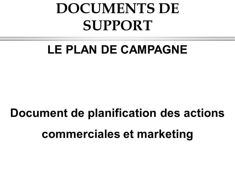 DOCUMENTS DE SUPPORT LE PLAN DE CAMPAGNE Document de planification des actions commerciales et marketing