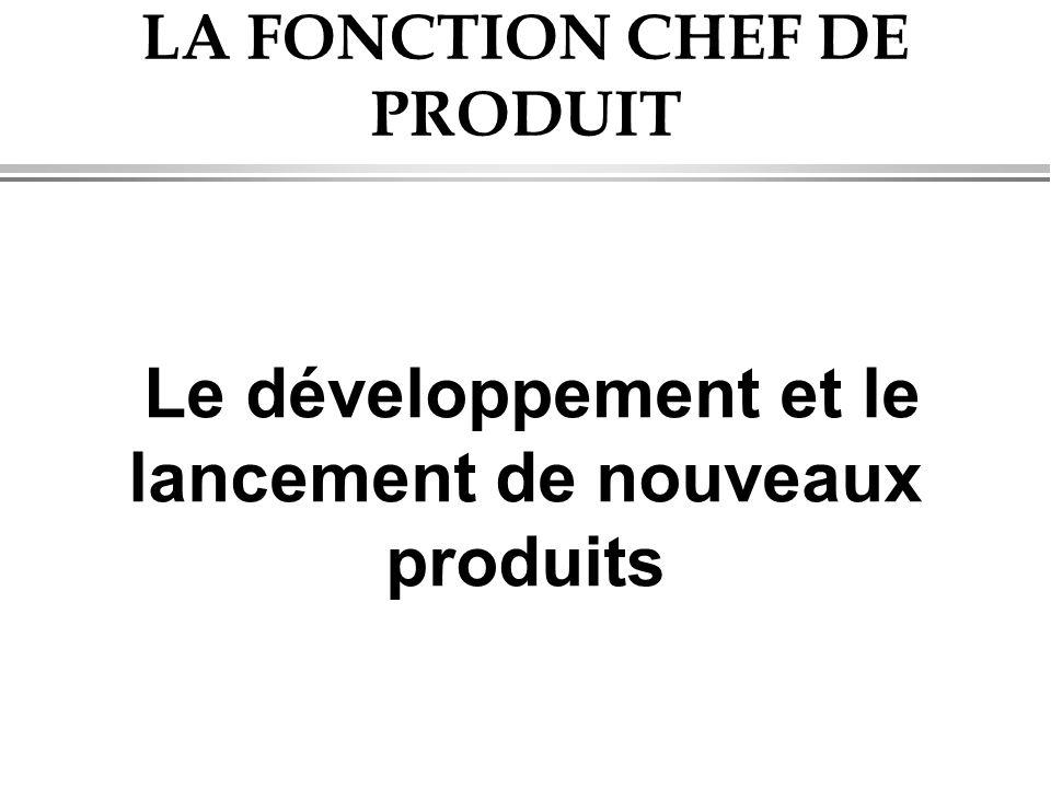 LA FONCTION CHEF DE PRODUIT Le développement et le lancement de nouveaux produits