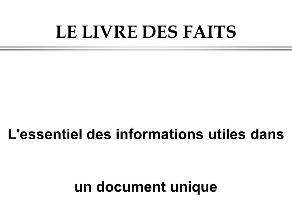 LE LIVRE DES FAITS L'essentiel des informations utiles dans un document unique