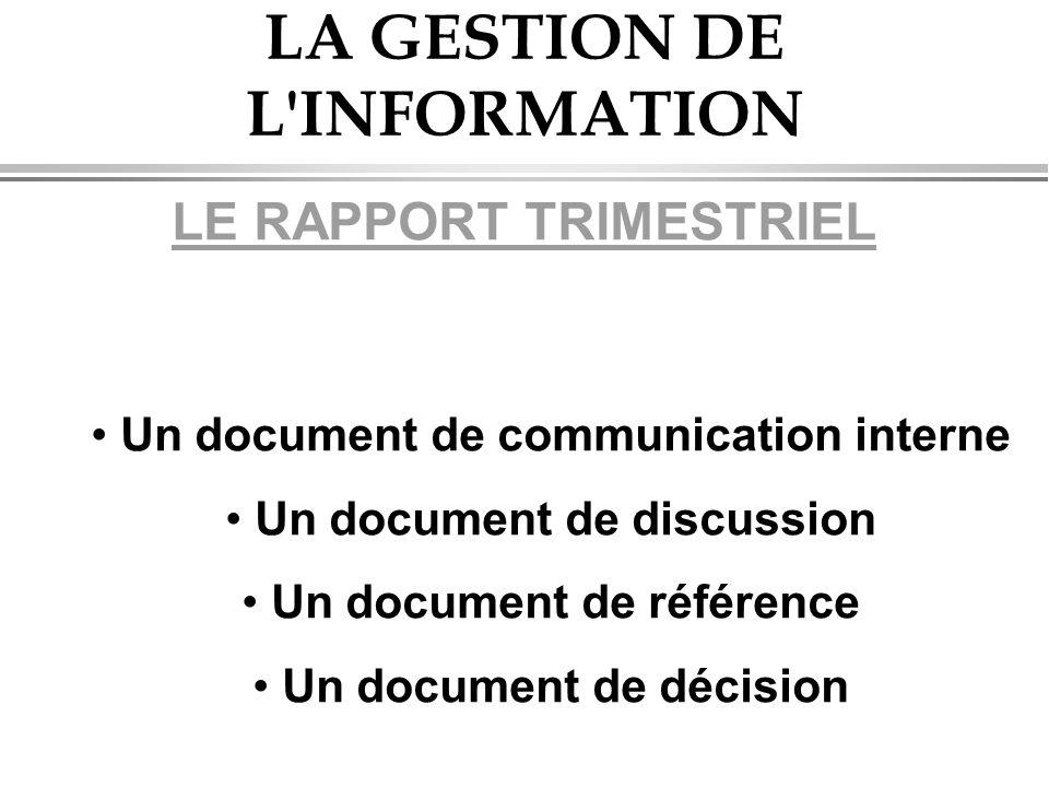 LA GESTION DE L'INFORMATION LE RAPPORT TRIMESTRIEL • Un document de communication interne • Un document de discussion • Un document de référence • Un