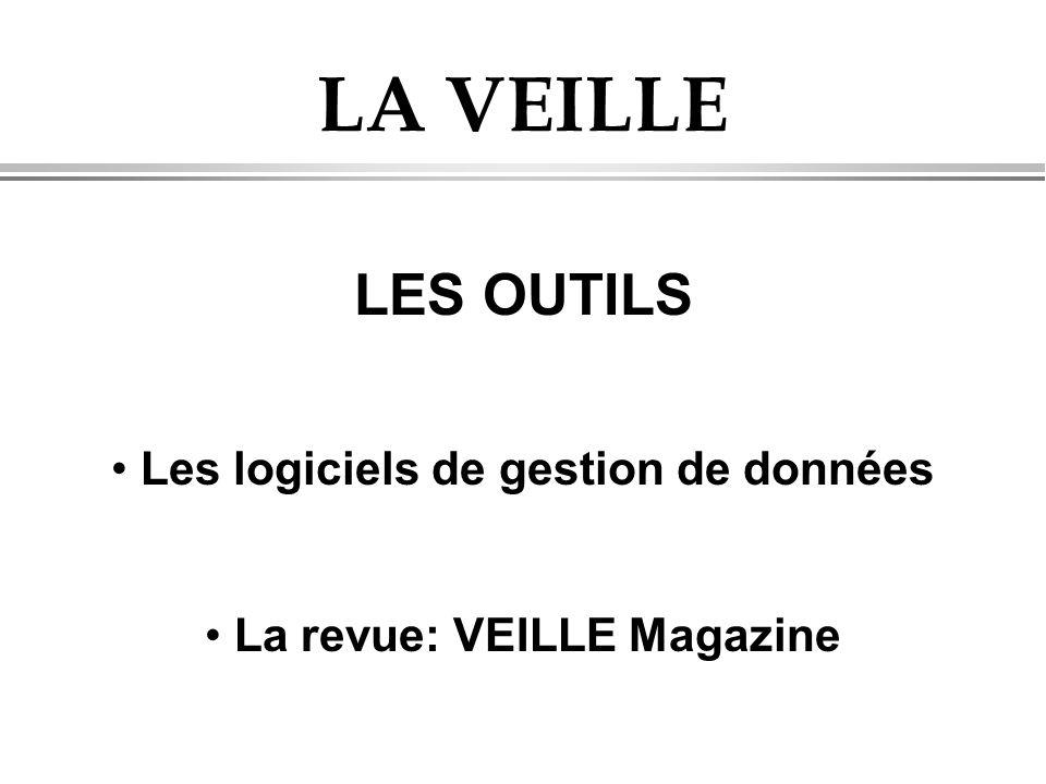 LA VEILLE LES OUTILS • Les logiciels de gestion de données • La revue: VEILLE Magazine