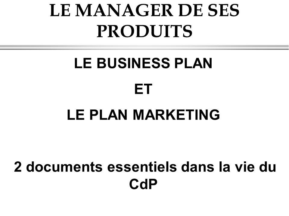 LE MANAGER DE SES PRODUITS LE BUSINESS PLAN ET LE PLAN MARKETING 2 documents essentiels dans la vie du CdP