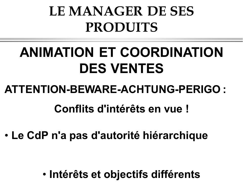 LE MANAGER DE SES PRODUITS ANIMATION ET COORDINATION DES VENTES ATTENTION-BEWARE-ACHTUNG-PERIGO : Conflits d intérêts en vue .