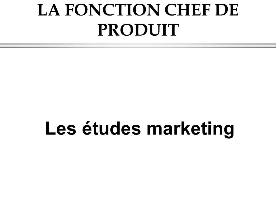 LA FONCTION CHEF DE PRODUIT Les études marketing
