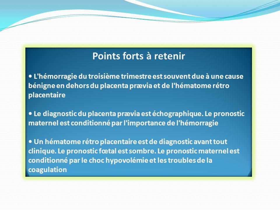 Points forts à retenir • L'hémorragie du troisième trimestre est souvent due à une cause bénigne en dehors du placenta prævia et de l'hématome rétro p