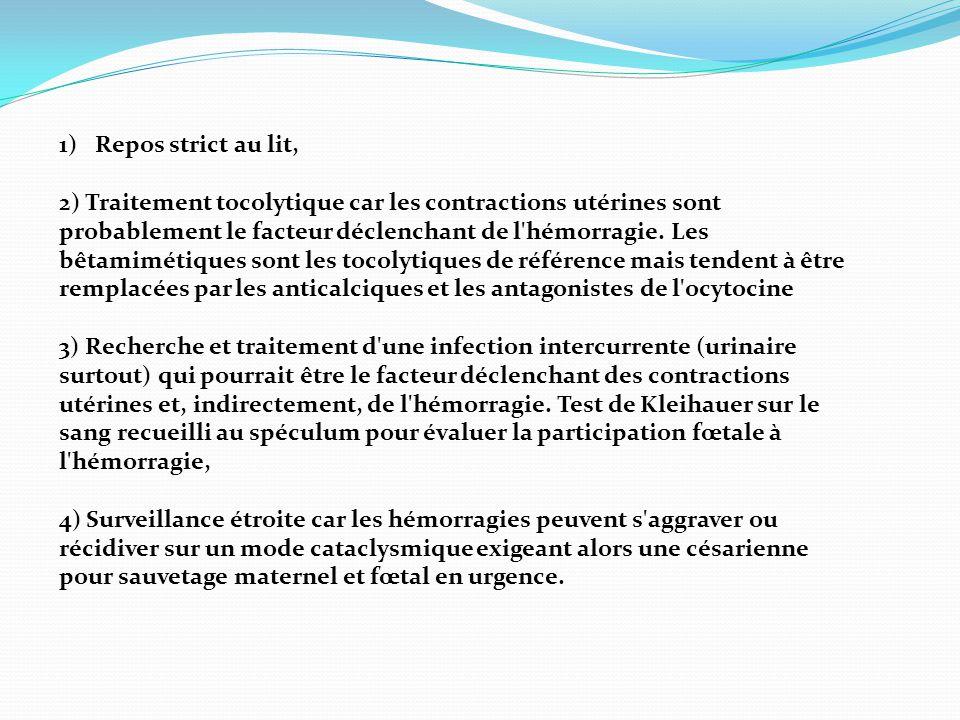 1)Repos strict au lit, 2) Traitement tocolytique car les contractions utérines sont probablement le facteur déclenchant de l'hémorragie. Les bêtamimét