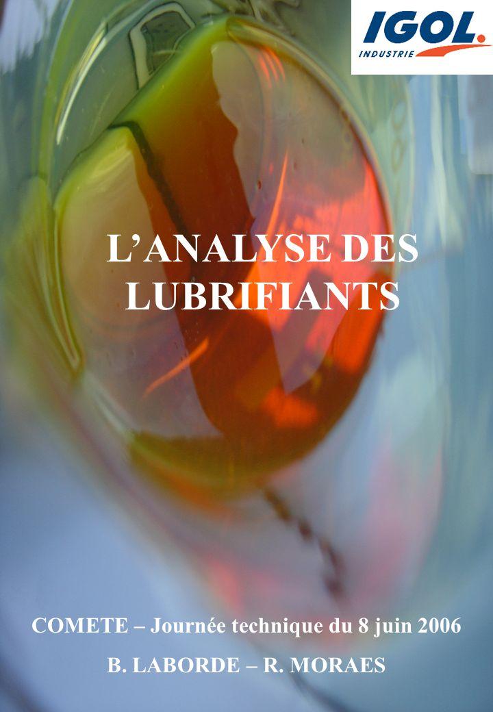 L'ANALYSE DES LUBRIFIANTS COMETE – Journée technique du 8 juin 2006 B. LABORDE – R. MORAES
