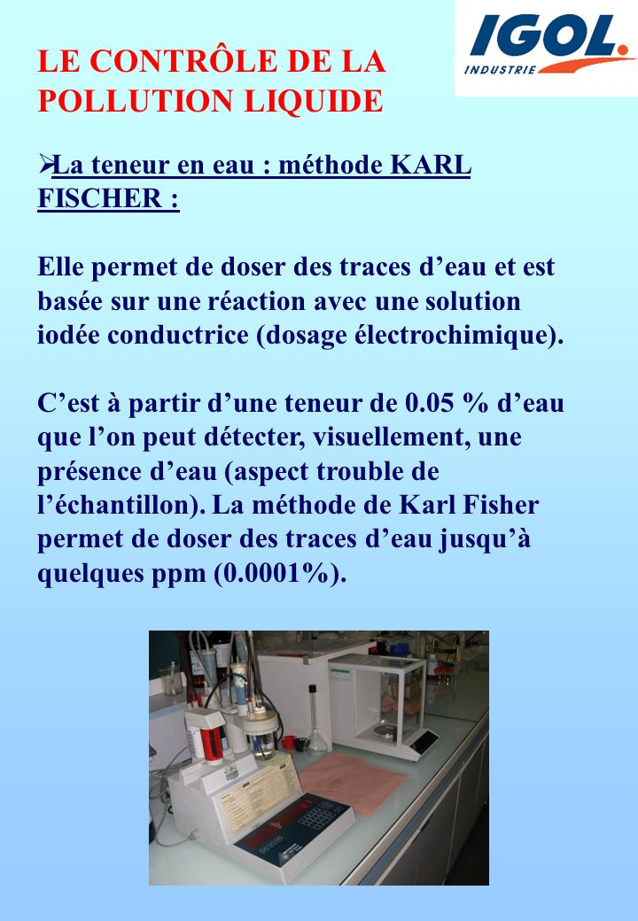  La teneur en eau : méthode KARL FISCHER : Elle permet de doser des traces d'eau et est basée sur une réaction avec une solution iodée conductrice (dosage électrochimique).