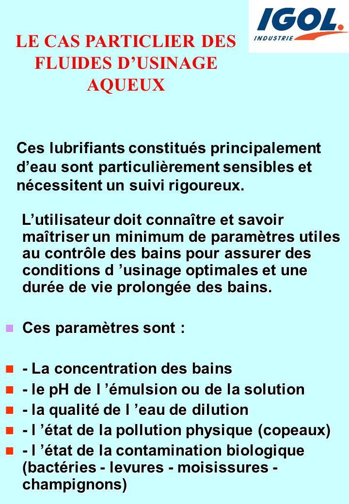 LE CAS PARTICLIER DES FLUIDES D'USINAGE AQUEUX Ces lubrifiants constitués principalement d'eau sont particulièrement sensibles et nécessitent un suivi rigoureux.