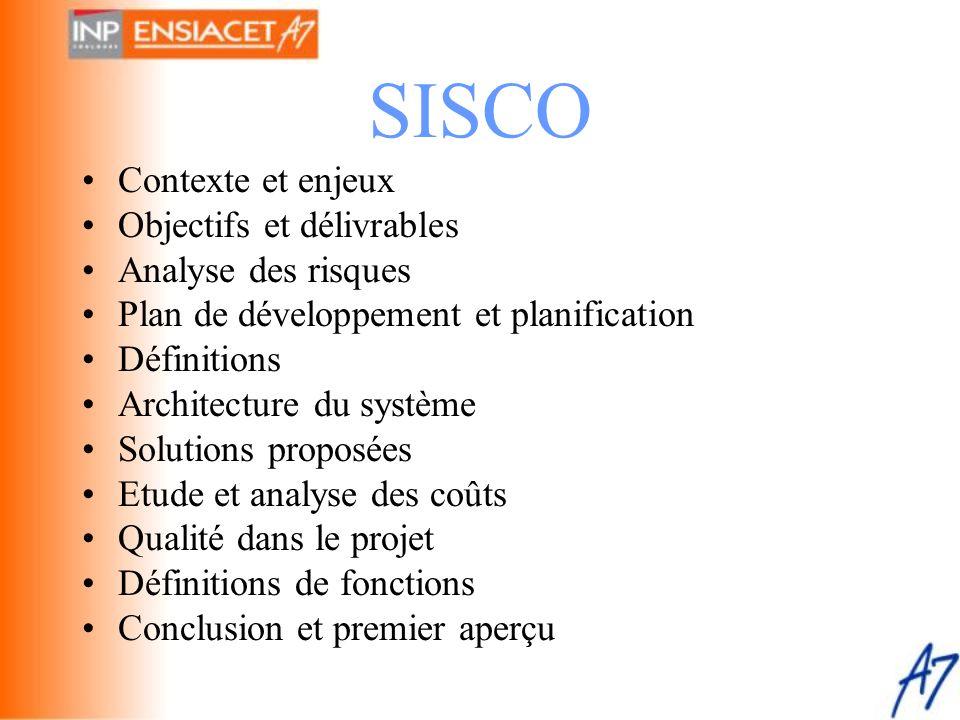 SISCO •Contexte et enjeux •Objectifs et délivrables •Analyse des risques •Plan de développement et planification •Définitions •Architecture du système