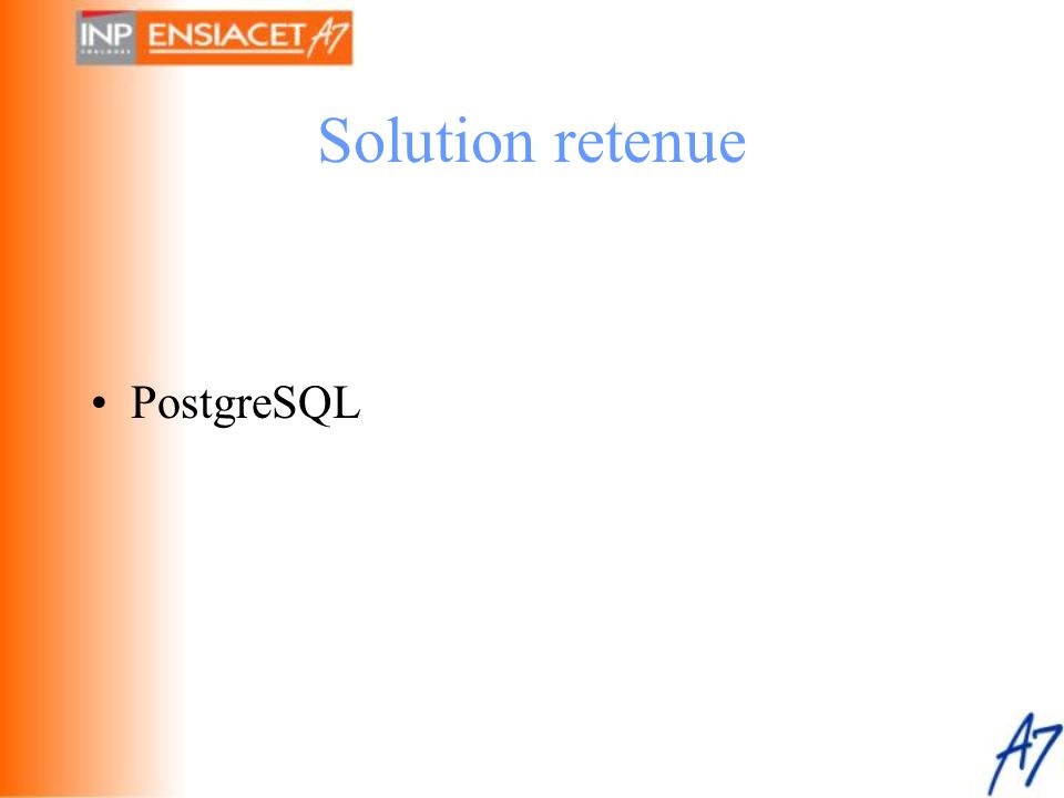Solution retenue •PostgreSQL