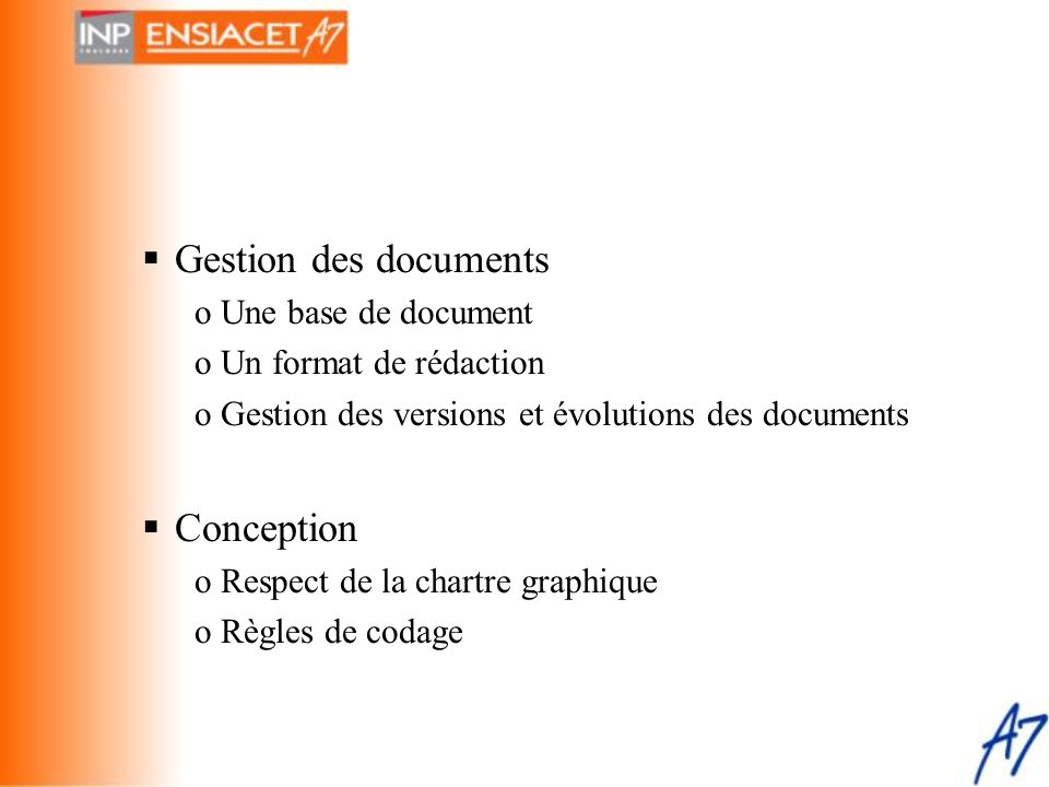  Gestion des documents oUne base de document oUn format de rédaction oGestion des versions et évolutions des documents  Conception oRespect de la ch