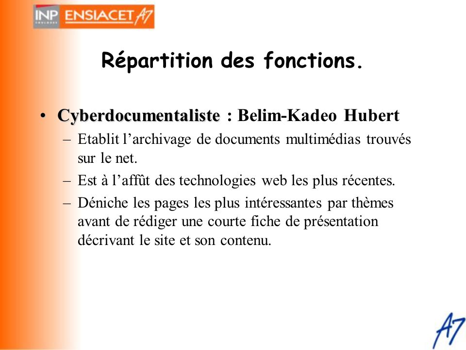 Répartition des fonctions. •Cyberdocumentaliste •Cyberdocumentaliste : Belim-Kadeo Hubert –Etablit l'archivage de documents multimédias trouvés sur le
