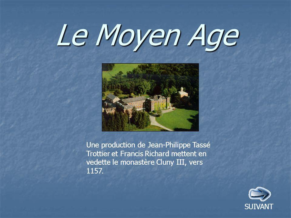 Le Moyen Age SUIVANT Une production de Jean-Philippe Tassé Trottier et Francis Richard mettent en vedette le monastère Cluny III, vers 1157.