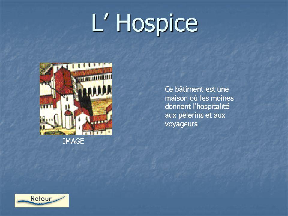 L' Hospice Ce bâtiment est une maison où les moines donnent l hospitalité aux pèlerins et aux voyageurs IMAGE