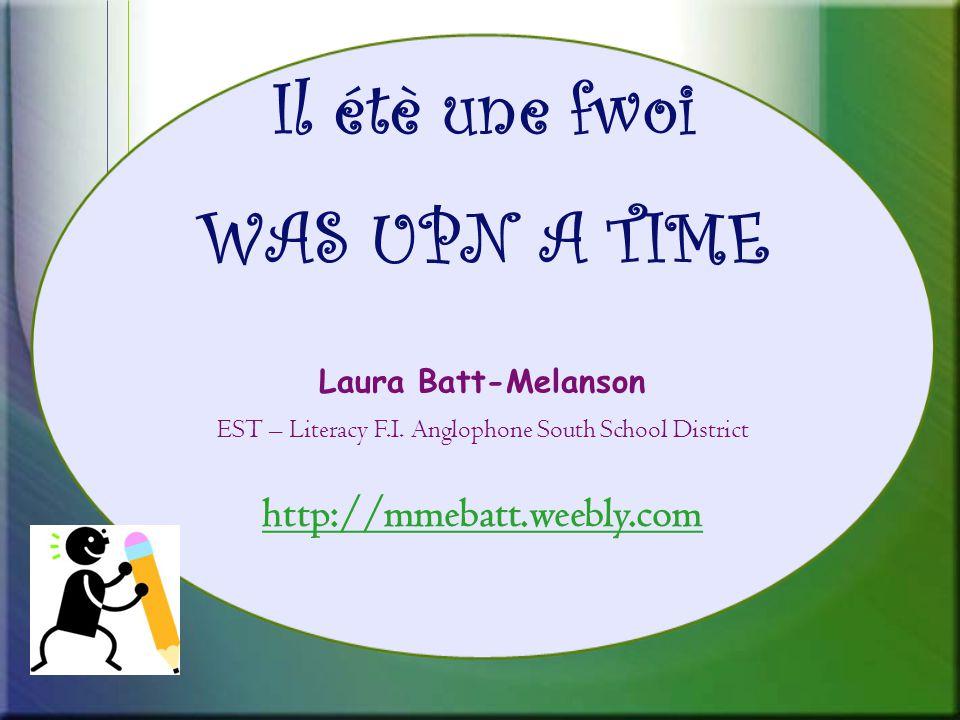 Il étè une fwoi WAS UPN A TIME Laura Batt-Melanson EST – Literacy F.I.