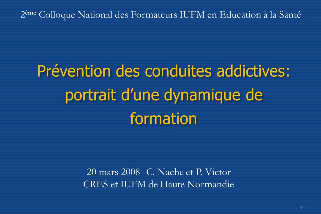 14 Prévention des conduites addictives: portrait d'une dynamique de formation 20 mars 2008- C.