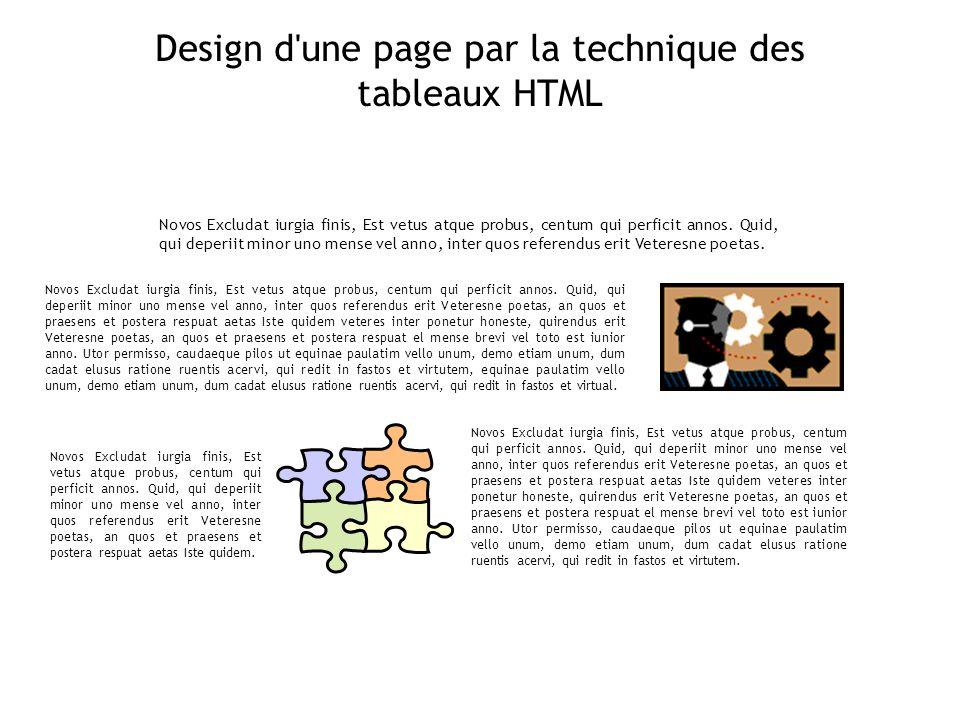 Design d'une page par la technique des tableaux HTML Novos Excludat iurgia finis, Est vetus atque probus, centum qui perficit annos. Quid, qui deperii