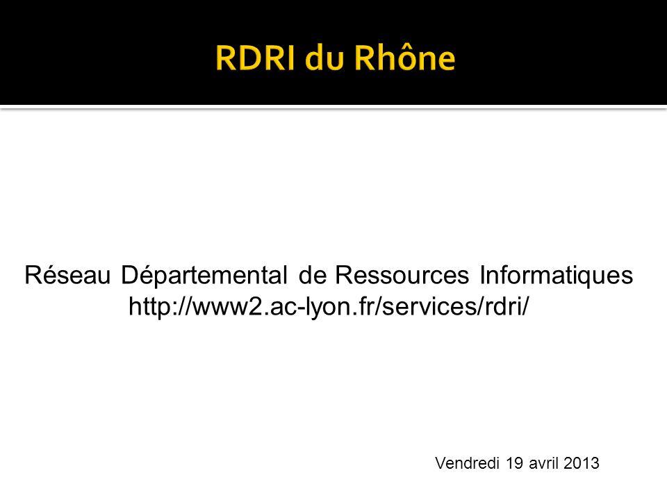 Réseau Départemental de Ressources Informatiques http://www2.ac-lyon.fr/services/rdri/ Vendredi 19 avril 2013