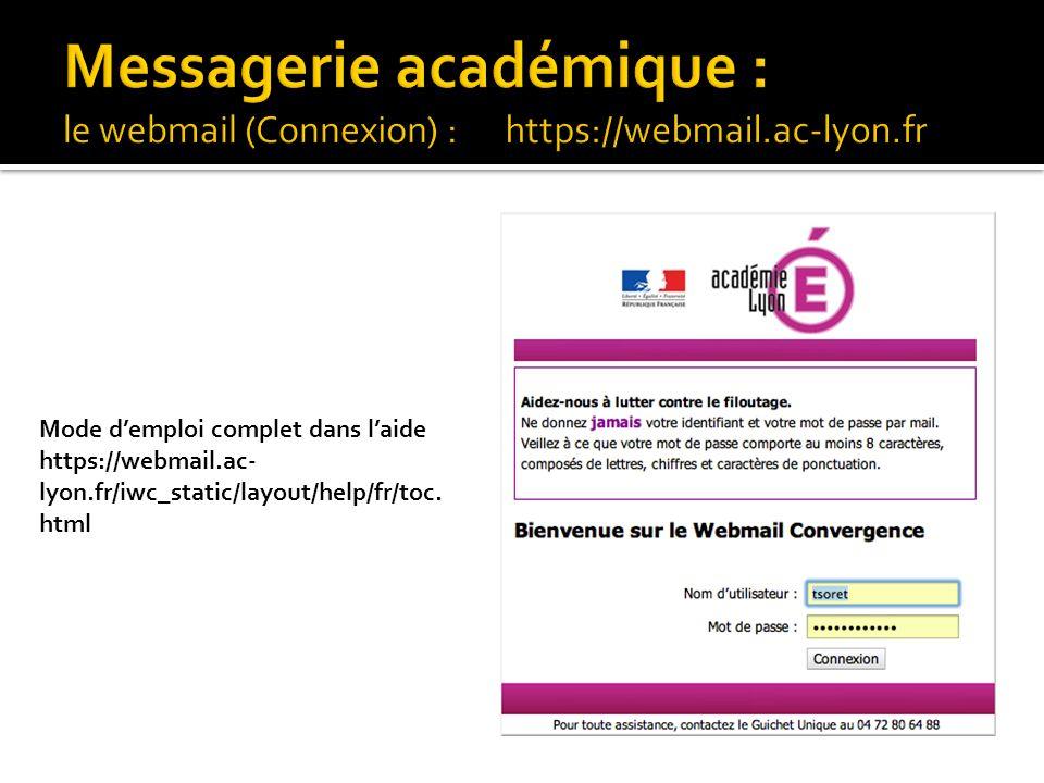 Mode d'emploi complet dans l'aide https://webmail.ac- lyon.fr/iwc_static/layout/help/fr/toc. html