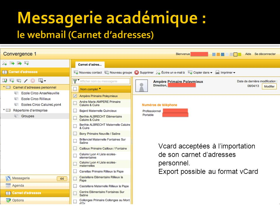 Vcard acceptées à l'importation de son carnet d'adresses personnel. Export possible au format vCard