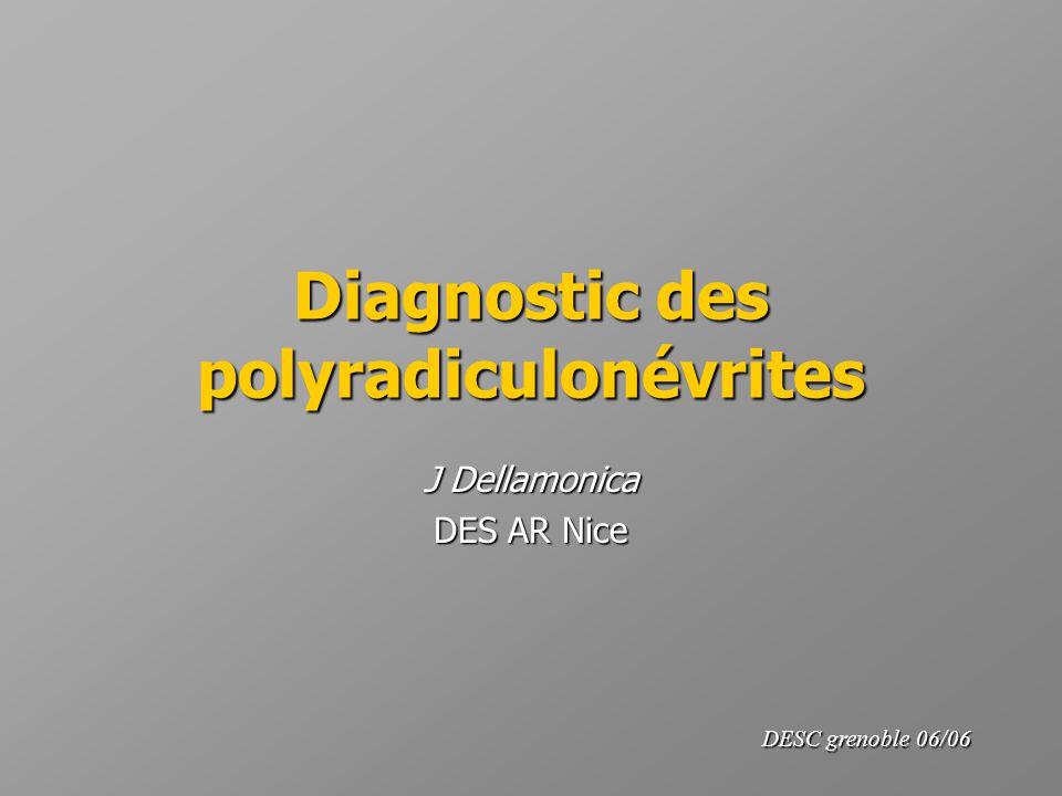 Diagnostic des polyradiculonévrites J Dellamonica DES AR Nice DESC grenoble 06/06