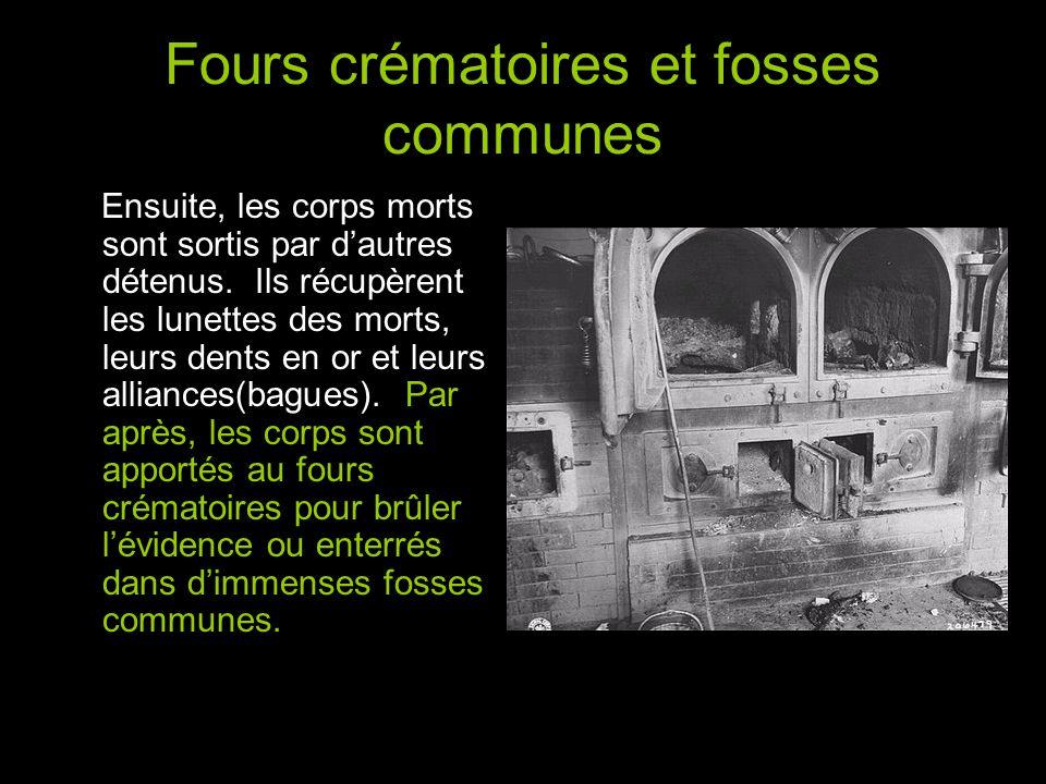 Fours crématoires et fosses communes Ensuite, les corps morts sont sortis par d'autres détenus.