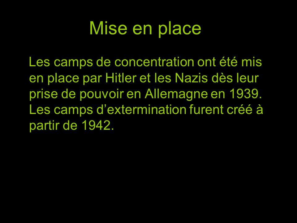 Mise en place Les camps de concentration ont été mis en place par Hitler et les Nazis dès leur prise de pouvoir en Allemagne en 1939.