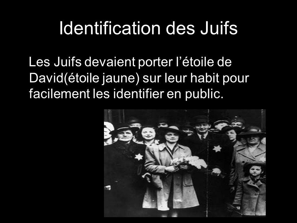 Identification des Juifs Les Juifs devaient porter l'étoile de David(étoile jaune) sur leur habit pour facilement les identifier en public.