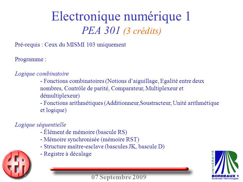 07 Septembre 2009 Pré-requis : Ceux du MISMI 103 uniquement Programme : Logique combinatoire - Fonctions combinatoires (Notions d'aiguillage, Egalité