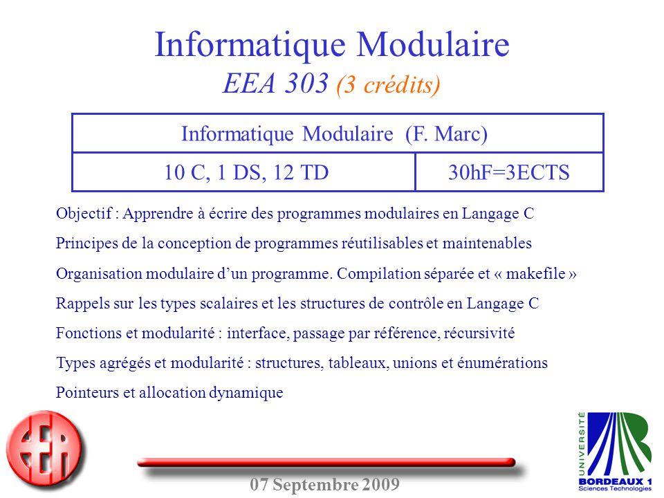 07 Septembre 2009 Informatique Modulaire EEA 303 (3 crédits) 10 C, 1 DS, 12 TD Informatique Modulaire (F. Marc) 30hF=3ECTS Objectif : Apprendre à écri