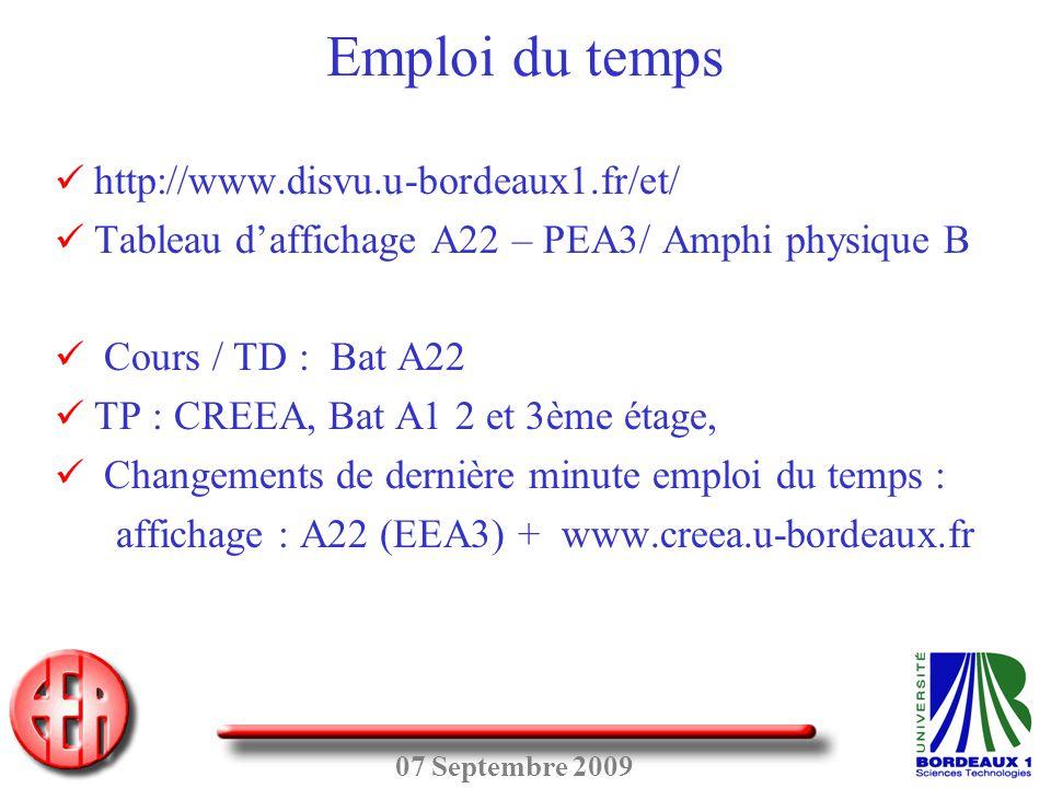 07 Septembre 2009 Emploi du temps  http://www.disvu.u-bordeaux1.fr/et/  Tableau d'affichage A22 – PEA3/ Amphi physique B  Cours / TD : Bat A22  TP