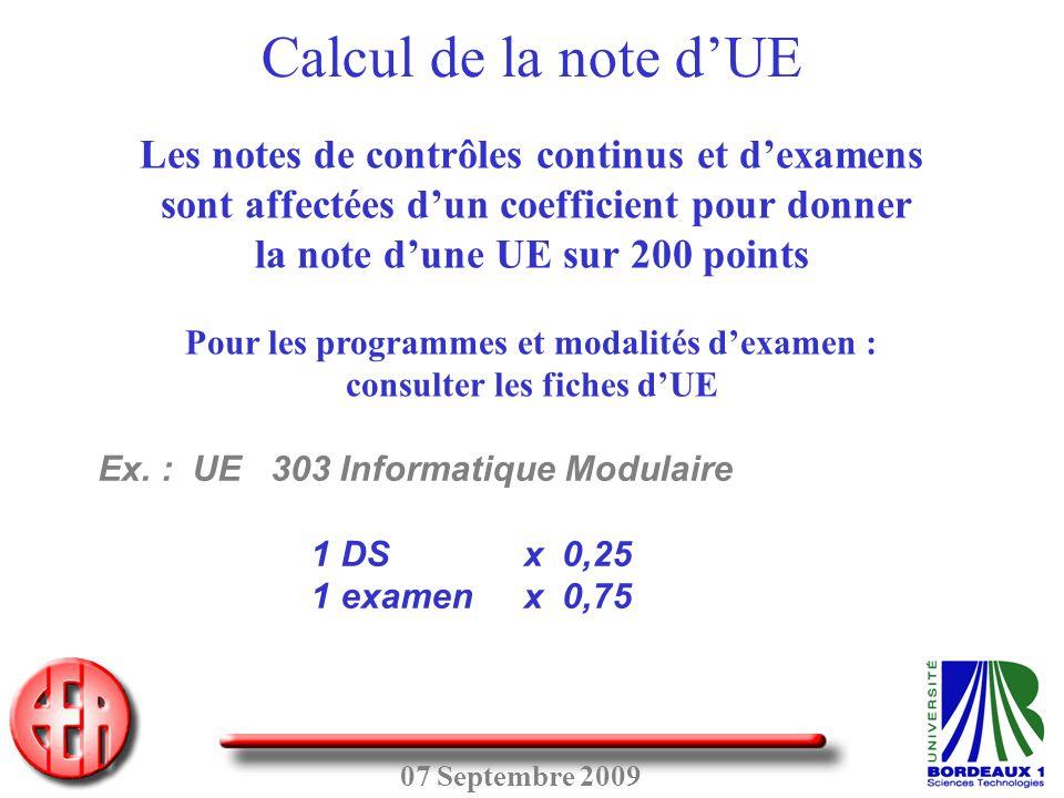 07 Septembre 2009 Les notes de contrôles continus et d'examens sont affectées d'un coefficient pour donner la note d'une UE sur 200 points Pour les pr