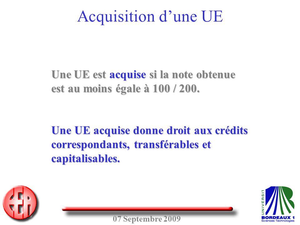 07 Septembre 2009 Une UE est acquise si la note obtenue est au moins égale à 100 / 200. Une UE acquise donne droit aux crédits correspondants, transfé