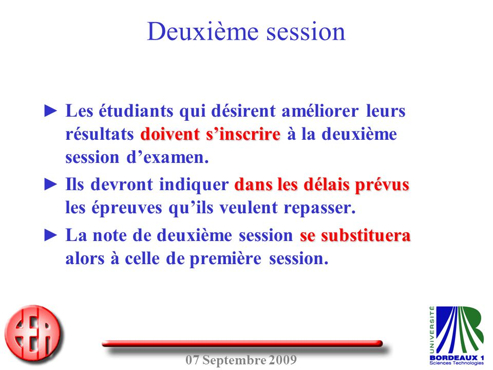 07 Septembre 2009 doivent s'inscrire ► Les étudiants qui désirent améliorer leurs résultats doivent s'inscrire à la deuxième session d'examen. dans le