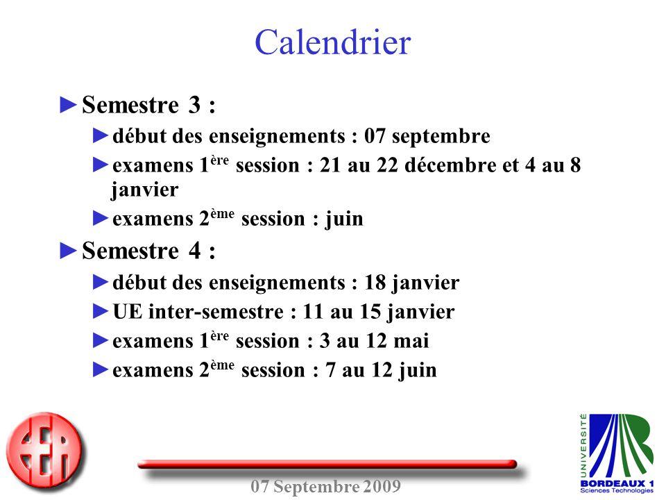 07 Septembre 2009 ► Semestre 3 : ► début des enseignements : 07 septembre ► examens 1 ère session : 21 au 22 décembre et 4 au 8 janvier ► examens 2 èm
