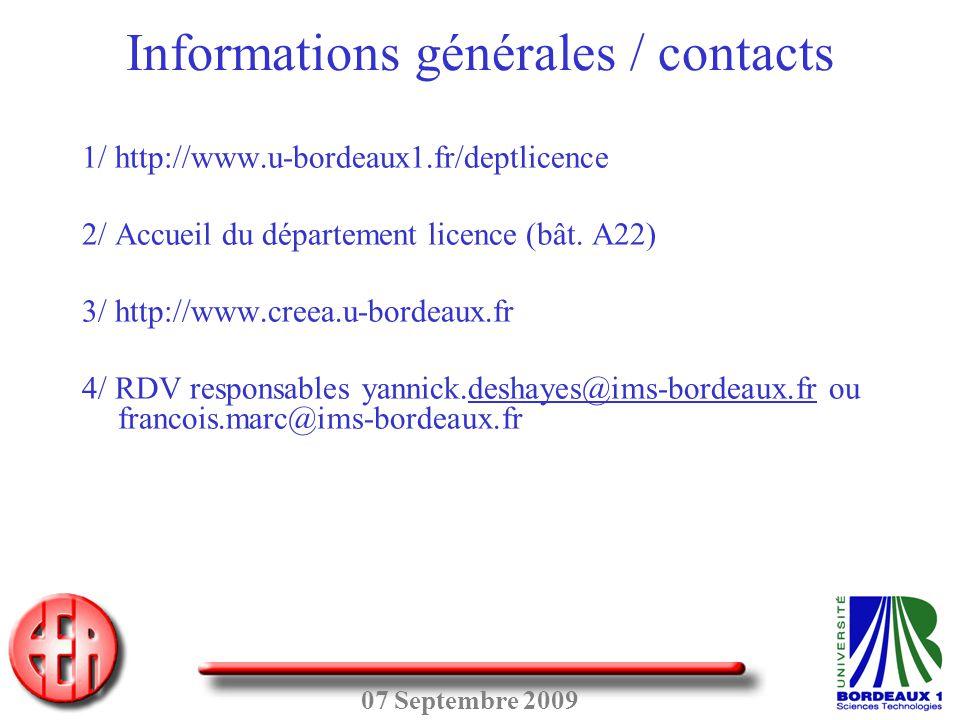 07 Septembre 2009 Informations générales / contacts 1/ http://www.u-bordeaux1.fr/deptlicence 2/ Accueil du département licence (bât. A22) 3/ http://ww