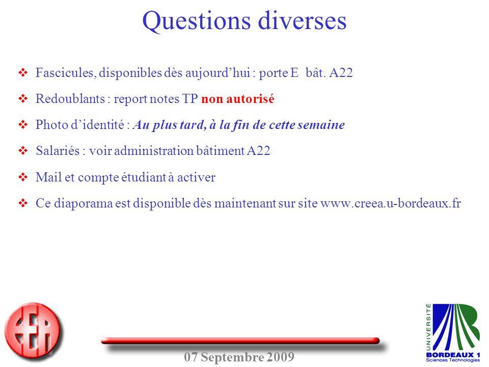 07 Septembre 2009 Questions diverses  Fascicules, disponibles dès aujourd'hui : porte E bât. A22  Redoublants : report notes TP non autorisé  Photo