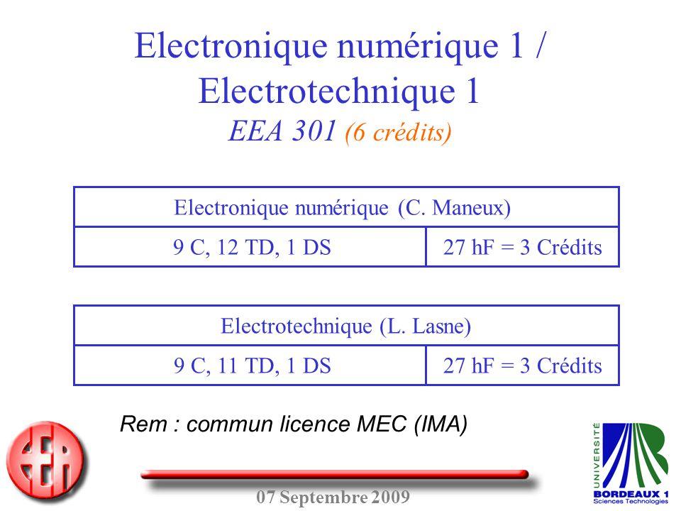 07 Septembre 2009 Electronique numérique 1 / Electrotechnique 1 EEA 301 (6 crédits) 9 C, 12 TD, 1 DS Electronique numérique (C. Maneux) 27 hF = 3 Créd