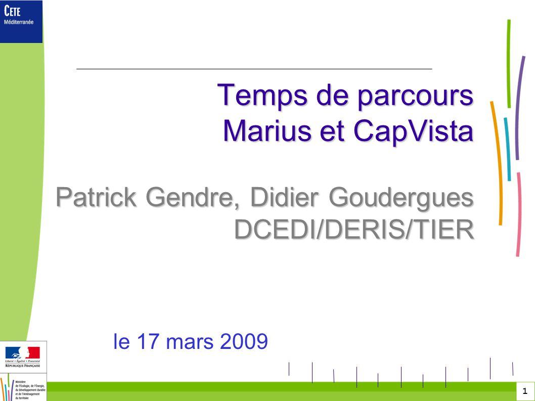 1 Temps de parcours Marius et CapVista Patrick Gendre, Didier Goudergues DCEDI/DERIS/TIER Temps de parcours Marius et CapVista Patrick Gendre, Didier