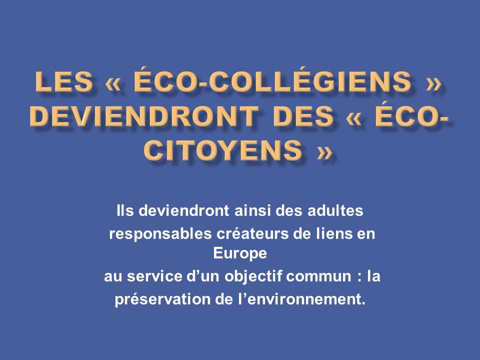  Les jeunes des 4 pays partenaires vont faire prendre conscience à toute la communauté éducative de la nécessité de préserver l'environnement.  Des