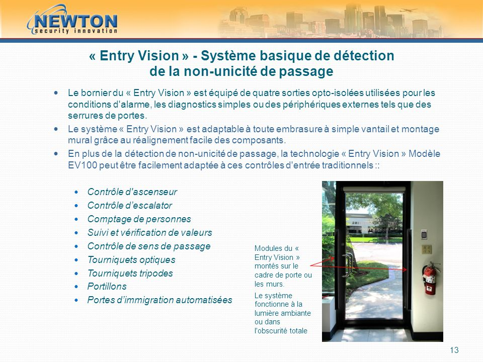 « Entry Vision » - Système basique de détection de la non-unicité de passage  Le bornier du « Entry Vision » est équipé de quatre sorties opto-isolées utilisées pour les conditions d alarme, les diagnostics simples ou des périphériques externes tels que des serrures de portes.