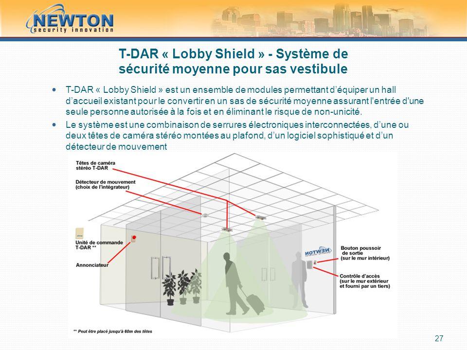 T-DAR « Lobby Shield » - Système de sécurité moyenne pour sas vestibule  T-DAR « Lobby Shield » est un ensemble de modules permettant d'équiper un hall d'accueil existant pour le convertir en un sas de sécurité moyenne assurant l entrée d une seule personne autorisée à la fois et en éliminant le risque de non-unicité.