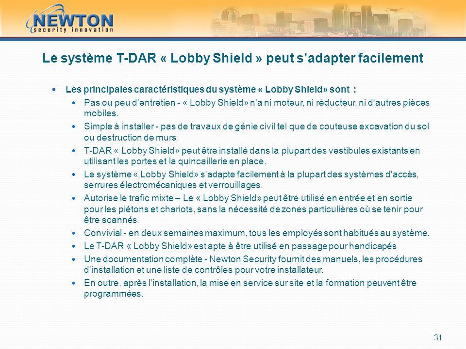 Le système T-DAR « Lobby Shield » peut s'adapter facilement  Les principales caractéristiques du système « Lobby Shield» sont :  Pas ou peu d'entretien - « Lobby Shield» n'a ni moteur, ni réducteur, ni d autres pièces mobiles.
