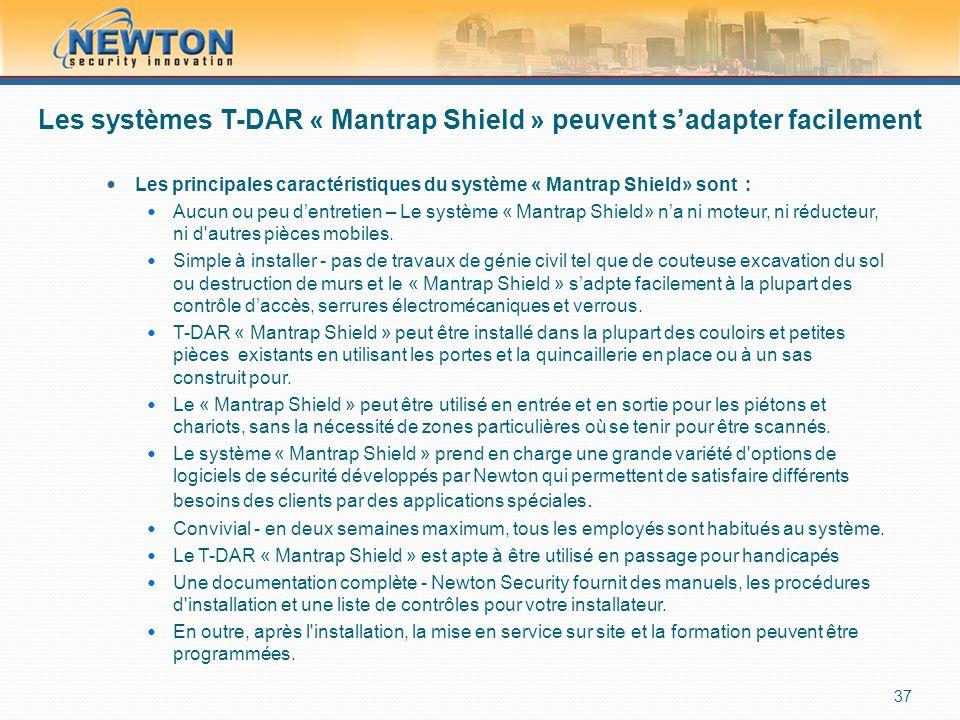 Les systèmes T-DAR « Mantrap Shield » peuvent s'adapter facilement  Les principales caractéristiques du système « Mantrap Shield» sont :  Aucun ou peu d'entretien – Le système « Mantrap Shield» n'a ni moteur, ni réducteur, ni d autres pièces mobiles.