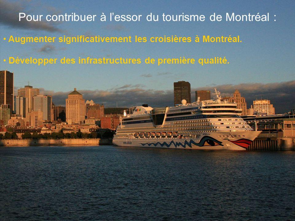 Pour contribuer à l'essor du tourisme de Montréal : • Augmenter significativement les croisières à Montréal.