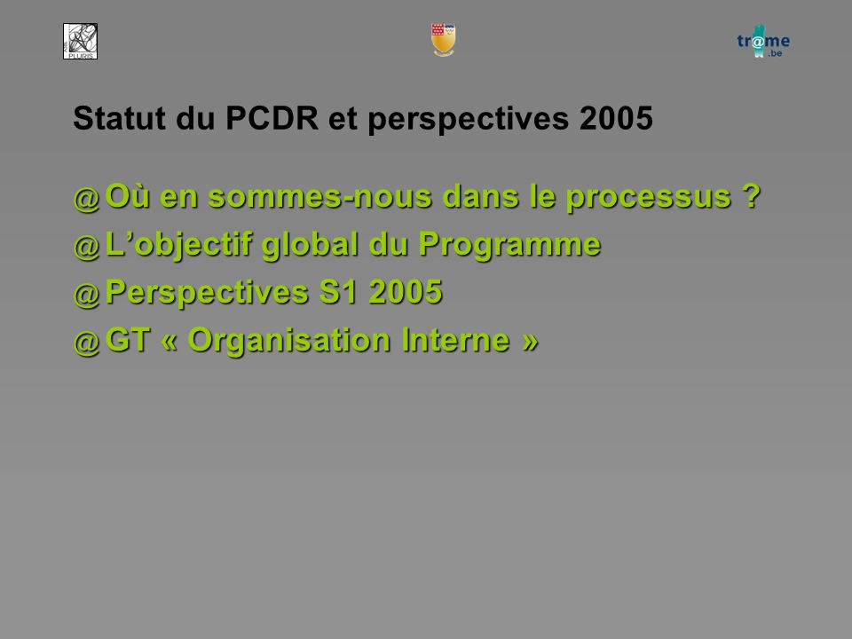 Statut du PCDR et perspectives 2005 @ Où en sommes-nous dans le processus .