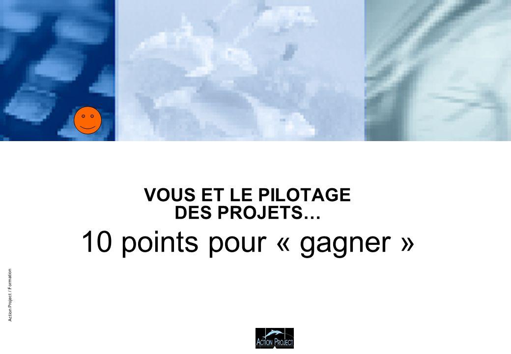 Action Project / Formation VOUS ET LE PILOTAGE DES PROJETS… 10 points pour « gagner »